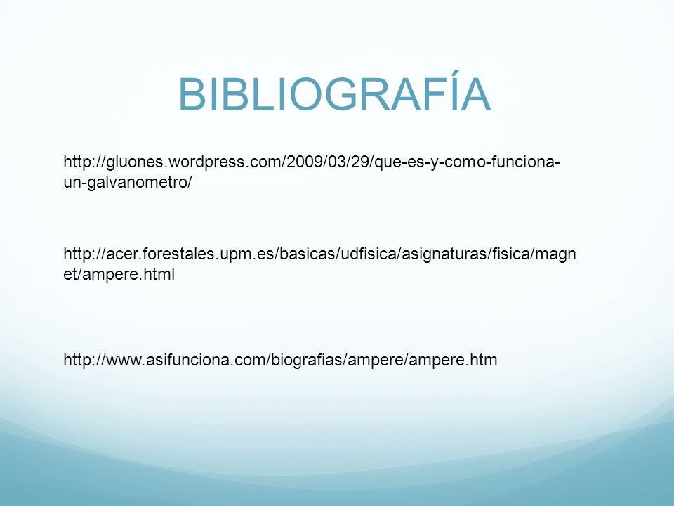 BIBLIOGRAFÍA http://gluones.wordpress.com/2009/03/29/que-es-y-como-funciona-un-galvanometro/