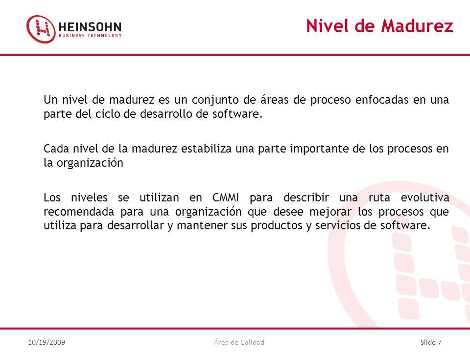 Nivel de Madurez Un nivel de madurez es un conjunto de áreas de proceso enfocadas en una parte del ciclo de desarrollo de software.