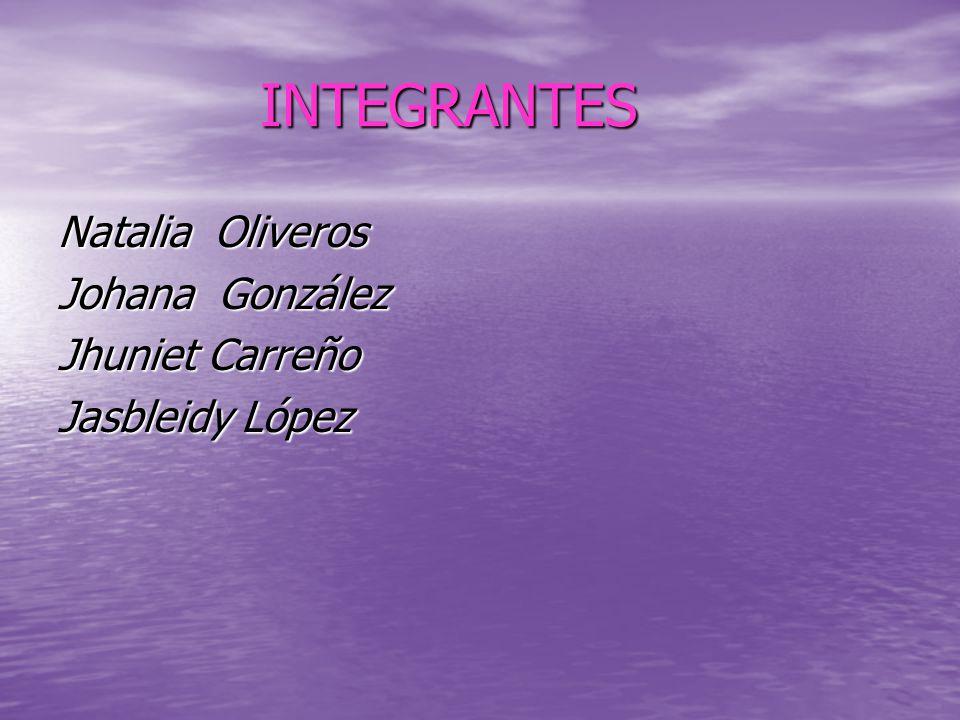 INTEGRANTES Natalia Oliveros Johana González Jhuniet Carreño