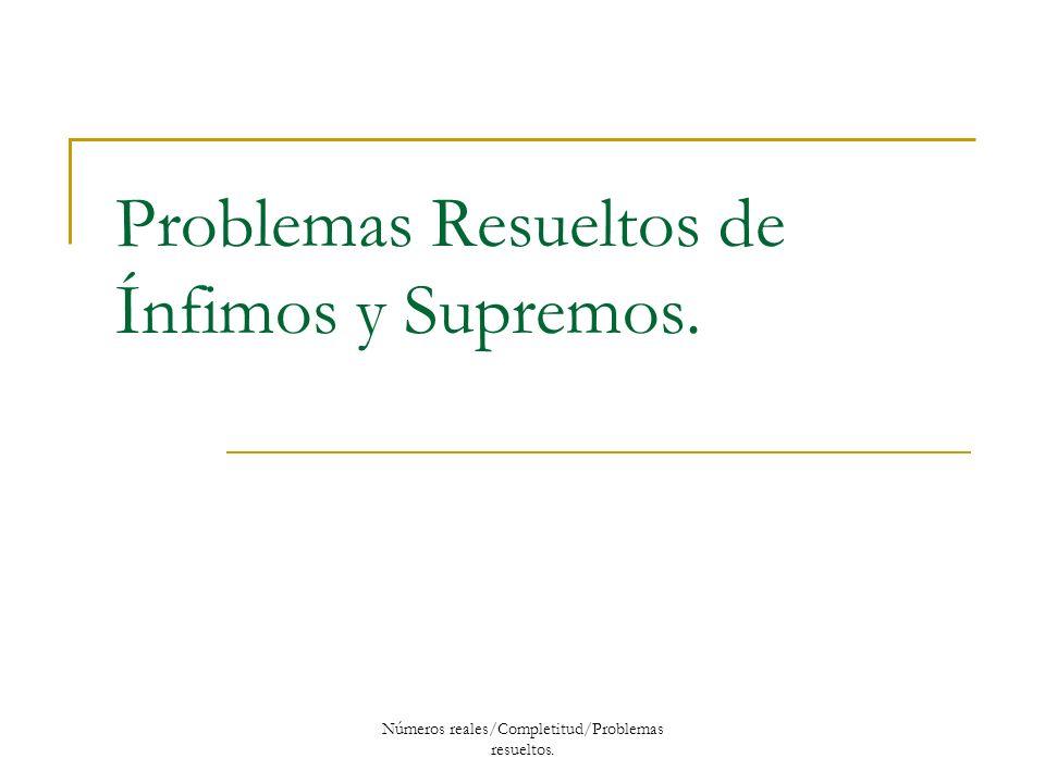Problemas Resueltos de Ínfimos y Supremos.
