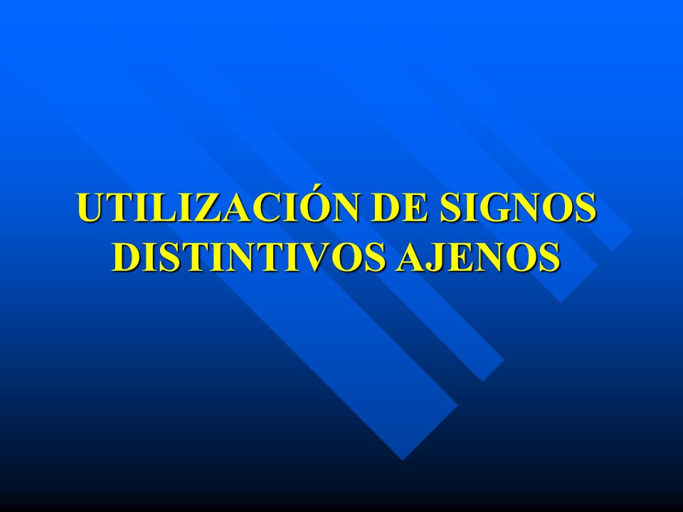UTILIZACIÓN DE SIGNOS DISTINTIVOS AJENOS