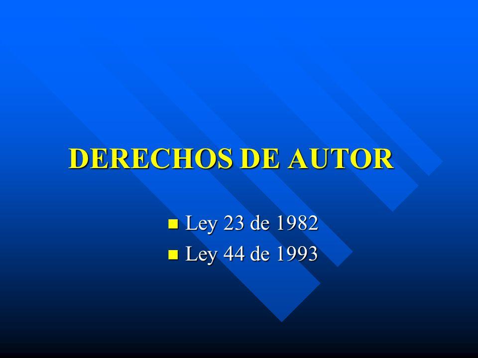 DERECHOS DE AUTOR Ley 23 de 1982 Ley 44 de 1993
