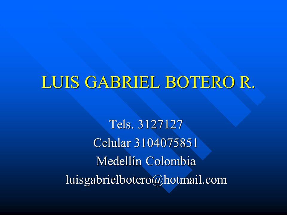 LUIS GABRIEL BOTERO R. Tels. 3127127 Celular 3104075851