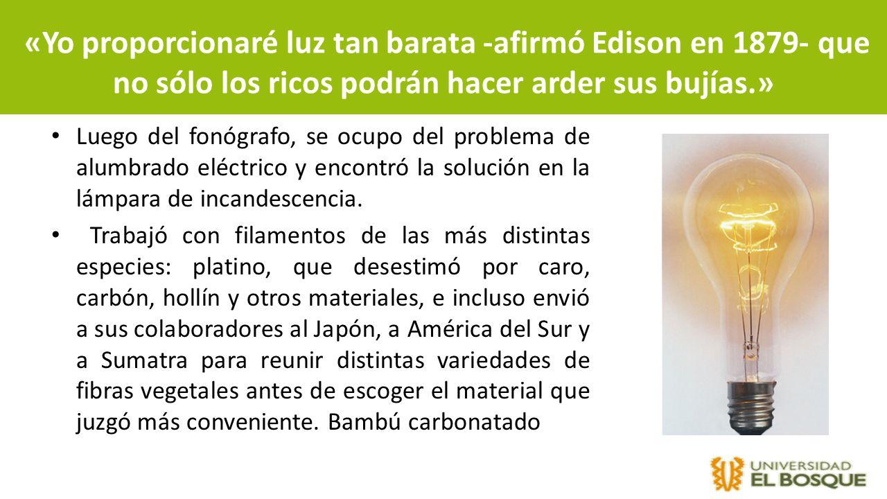 «Yo proporcionaré luz tan barata -afirmó Edison en 1879- que no sólo los ricos podrán hacer arder sus bujías.»