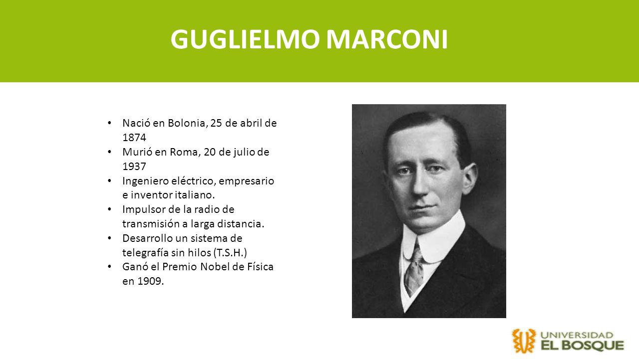 GUGLIELMO MARCONI Nació en Bolonia, 25 de abril de 1874