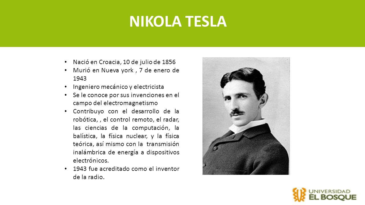 NIKOLA TESLA Nació en Croacia, 10 de julio de 1856