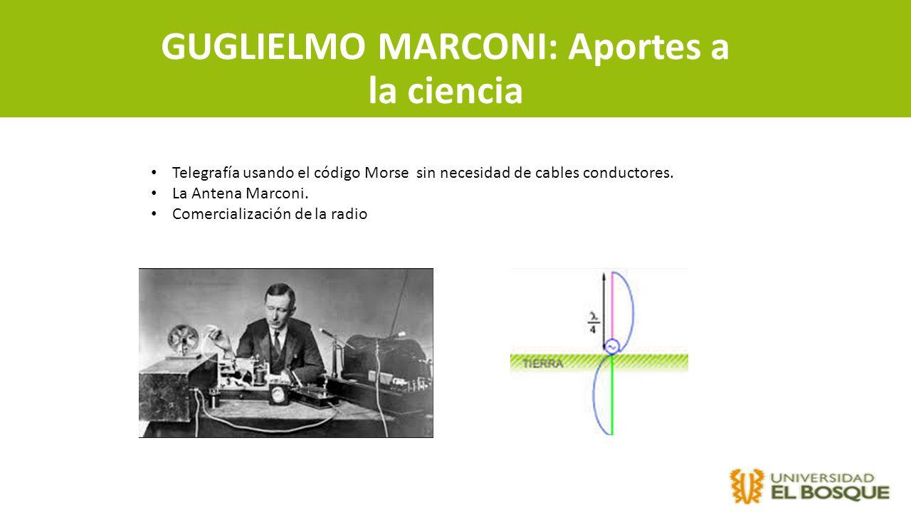 GUGLIELMO MARCONI: Aportes a la ciencia