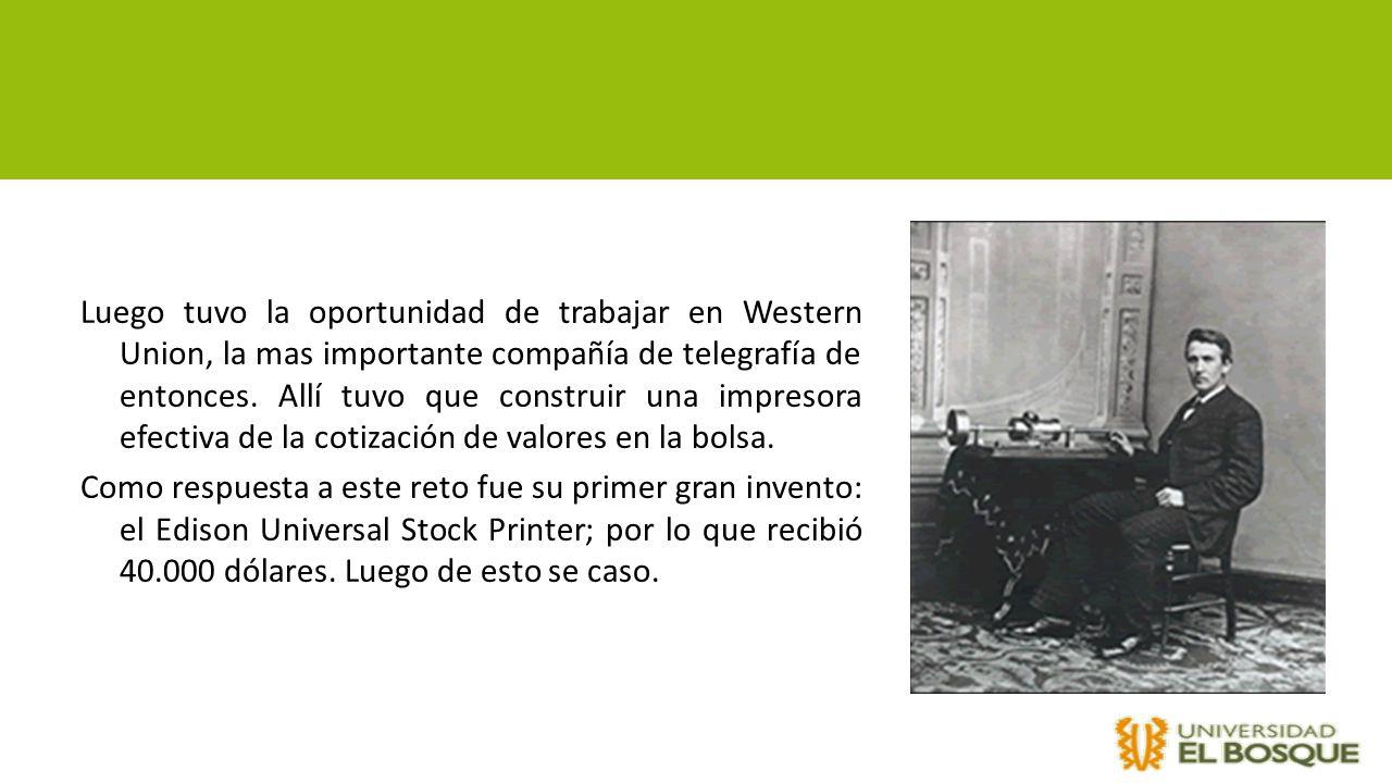 Luego tuvo la oportunidad de trabajar en Western Union, la mas importante compañía de telegrafía de entonces.