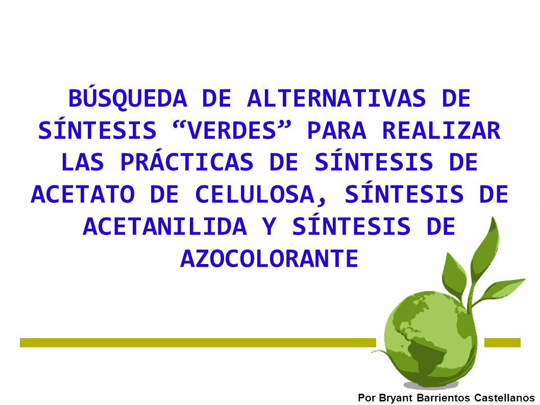 BÚSQUEDA DE ALTERNATIVAS DE SÍNTESIS VERDES PARA REALIZAR LAS PRÁCTICAS DE SÍNTESIS DE ACETATO DE CELULOSA, SÍNTESIS DE ACETANILIDA Y SÍNTESIS DE AZOCOLORANTE