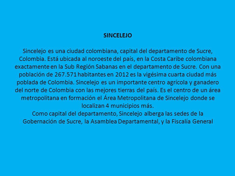 SINCELEJO Sincelejo es una ciudad colombiana, capital del departamento de Sucre, Colombia.