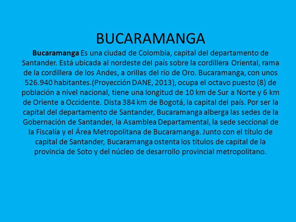 BUCARAMANGA Bucaramanga Es una ciudad de Colombia, capital del departamento de Santander.