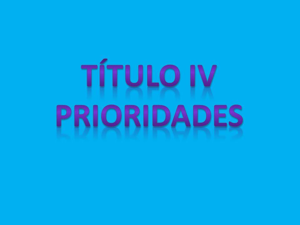 TÍTULO IV Prioridades