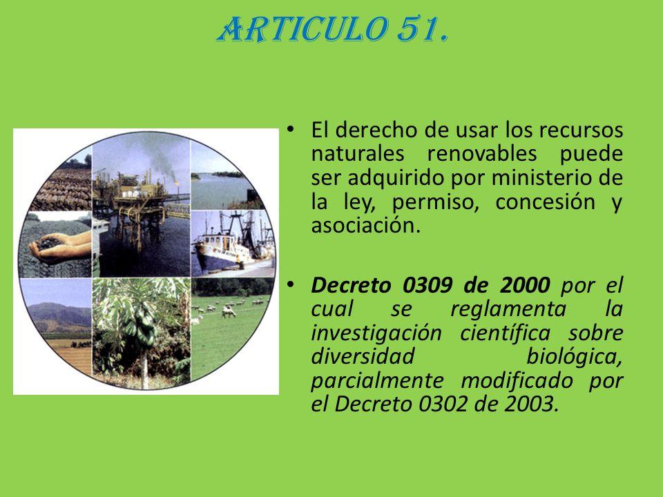 ARTICULO 51. El derecho de usar los recursos naturales renovables puede ser adquirido por ministerio de la ley, permiso, concesión y asociación.