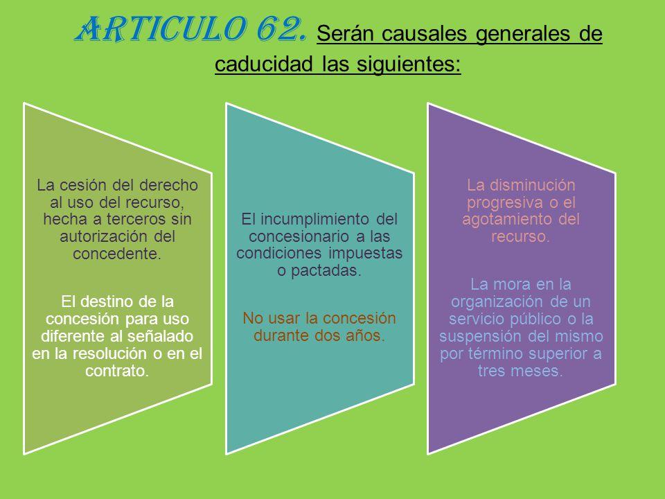 ARTICULO 62. Serán causales generales de caducidad las siguientes: