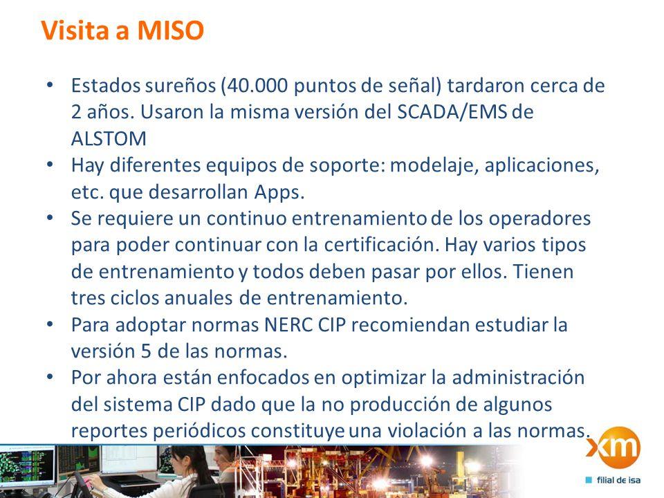 Visita a MISO Estados sureños (40.000 puntos de señal) tardaron cerca de 2 años. Usaron la misma versión del SCADA/EMS de ALSTOM.