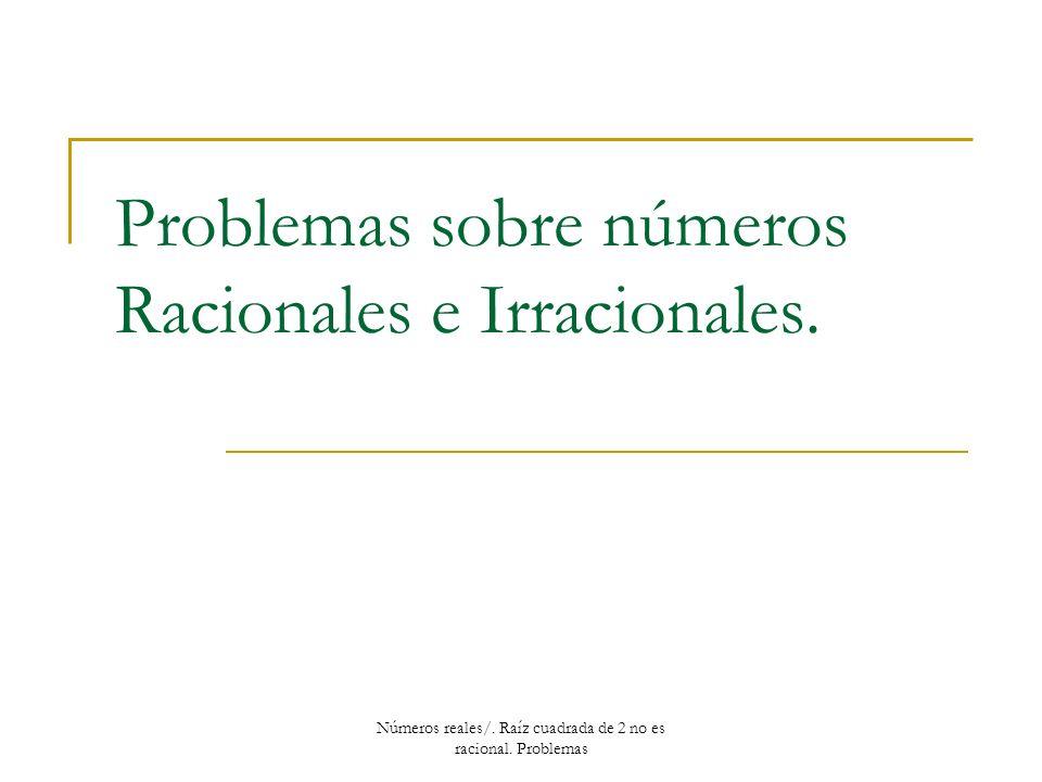 Problemas sobre números Racionales e Irracionales.