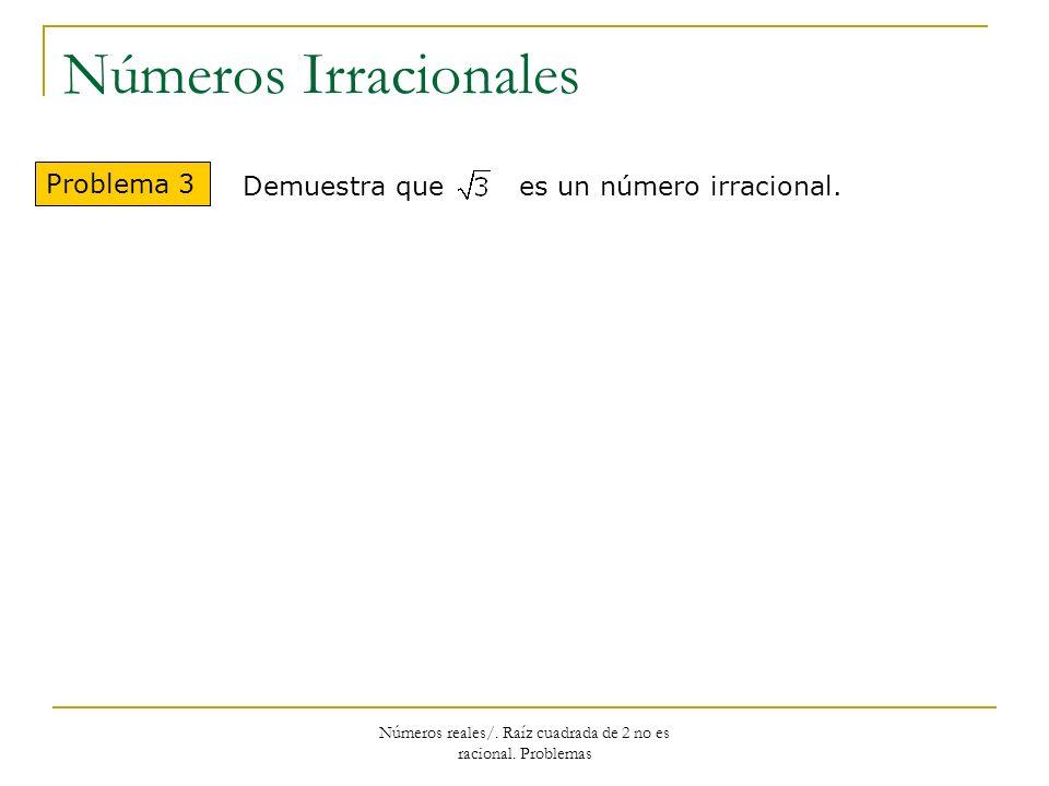 Números reales/. Raíz cuadrada de 2 no es racional. Problemas