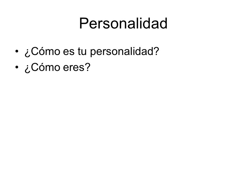 Personalidad ¿Cómo es tu personalidad ¿Cómo eres