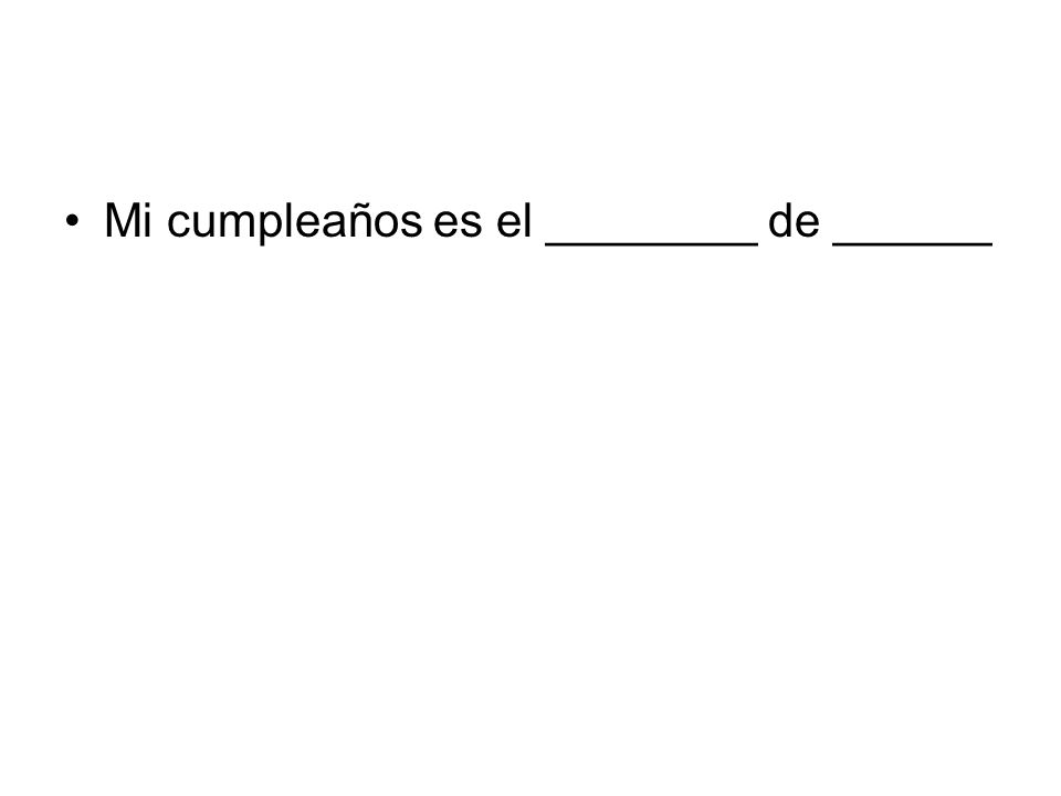 Mi cumpleaños es el ________ de ______