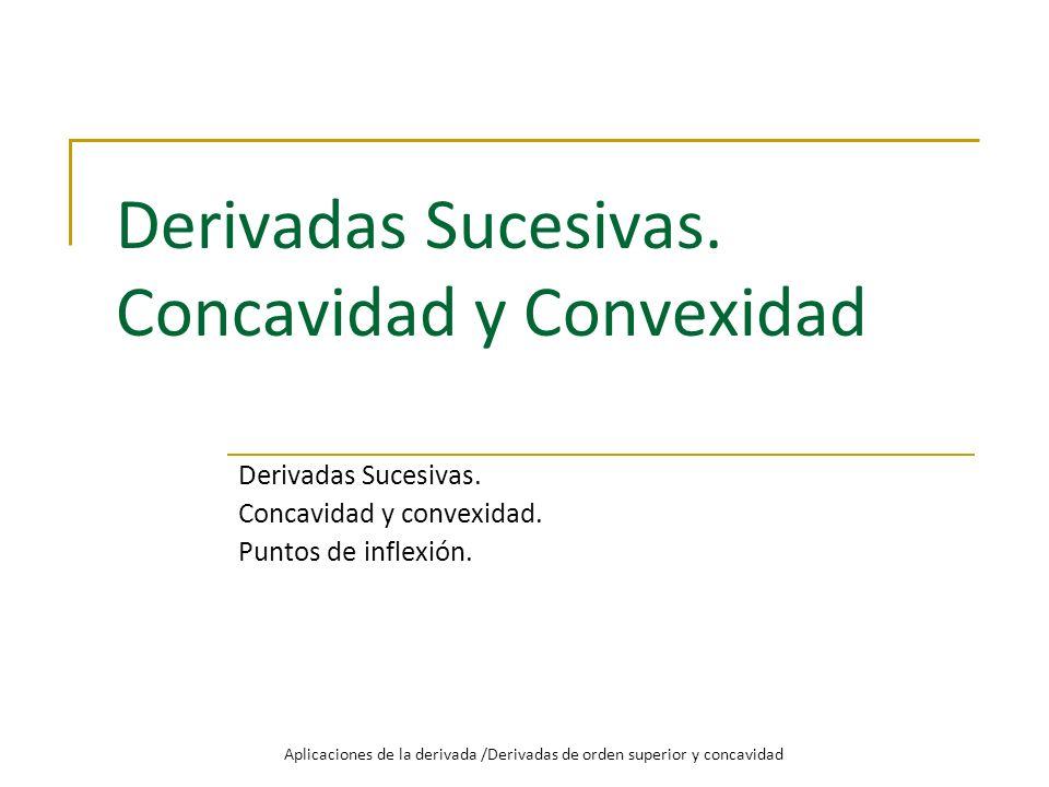 Derivadas Sucesivas. Concavidad y Convexidad