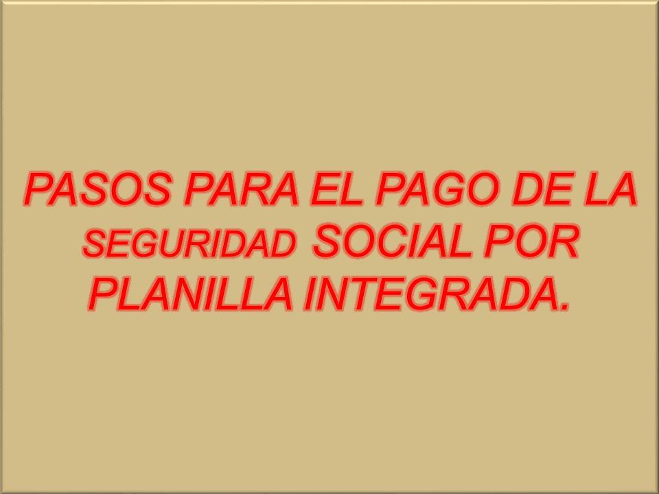 PASOS PARA EL PAGO DE LA SEGURIDAD SOCIAL POR PLANILLA INTEGRADA.