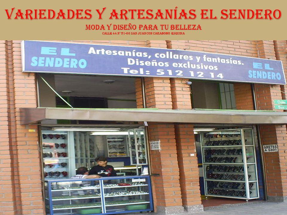 VARIEDADES Y ARTESANÍAS EL SENDERO MODA Y DISEÑO PARA TU BELLEZA Calle 44 n° 51-66 san Juan con Carabobo esquina
