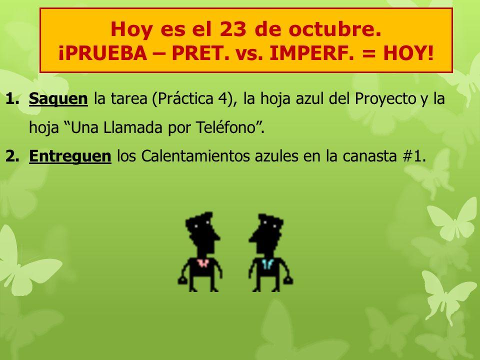 Hoy es el 23 de octubre. ¡PRUEBA – PRET. vs. IMPERF. = HOY!