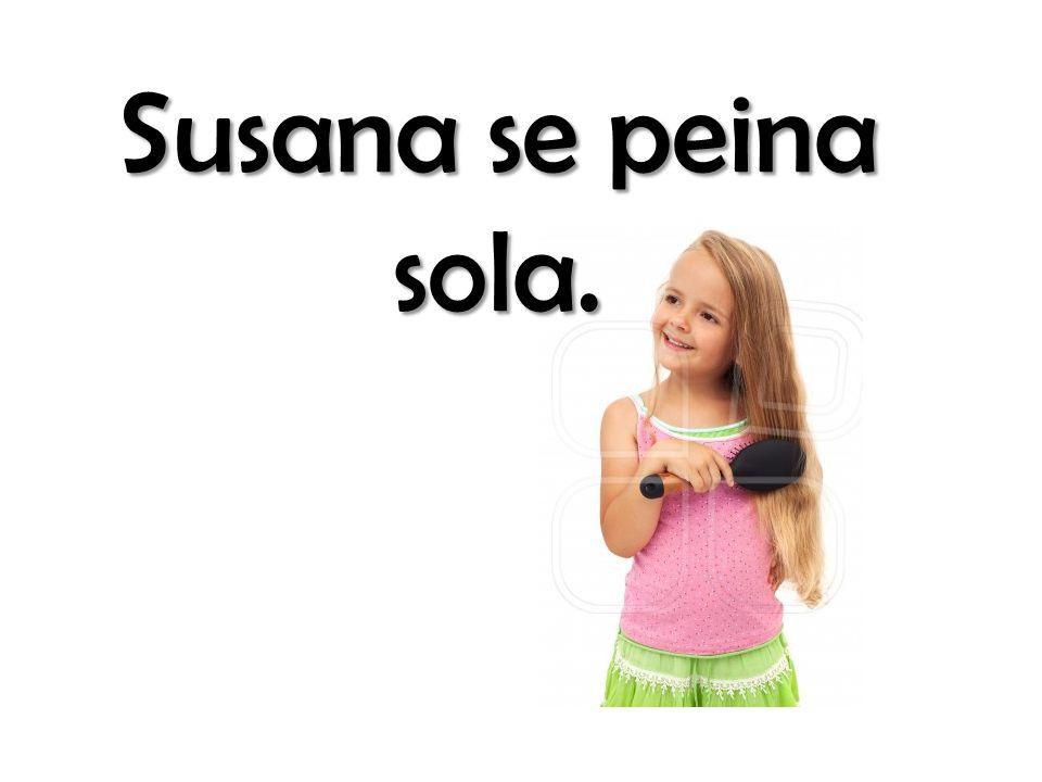 Susana se peina sola.