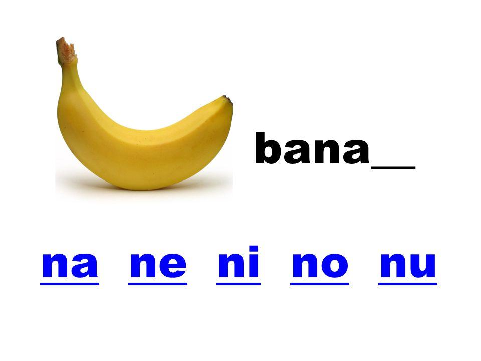 bana__ na ne ni no nu