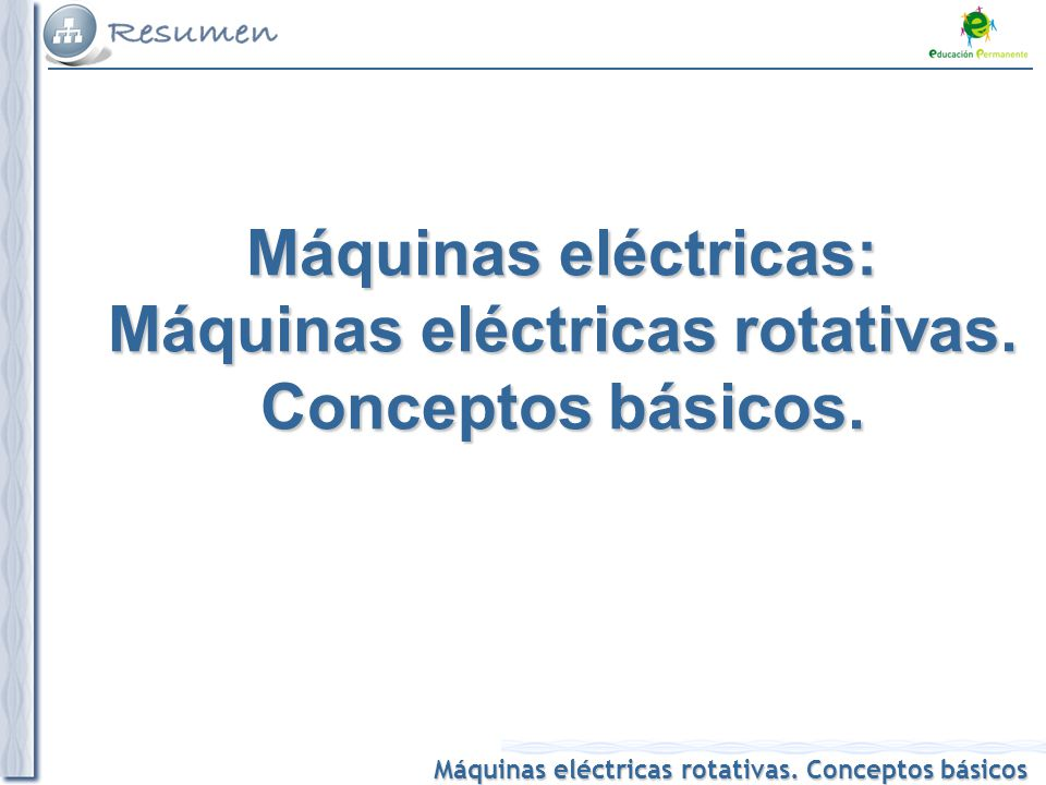 Máquinas eléctricas: Máquinas eléctricas rotativas. Conceptos básicos.