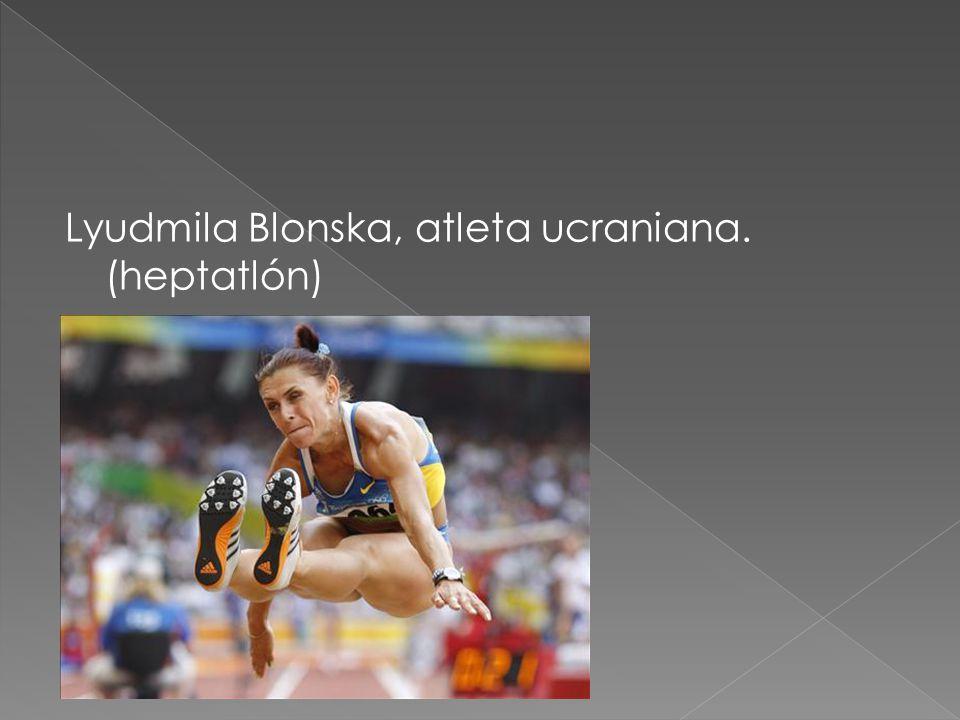 Lyudmila Blonska, atleta ucraniana. (heptatlón)