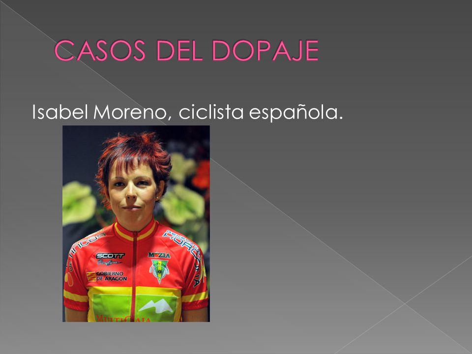 CASOS DEL DOPAJE Isabel Moreno, ciclista española.