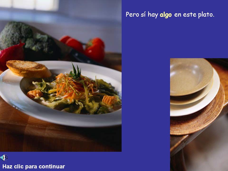 Pero sí hay algo en este plato.