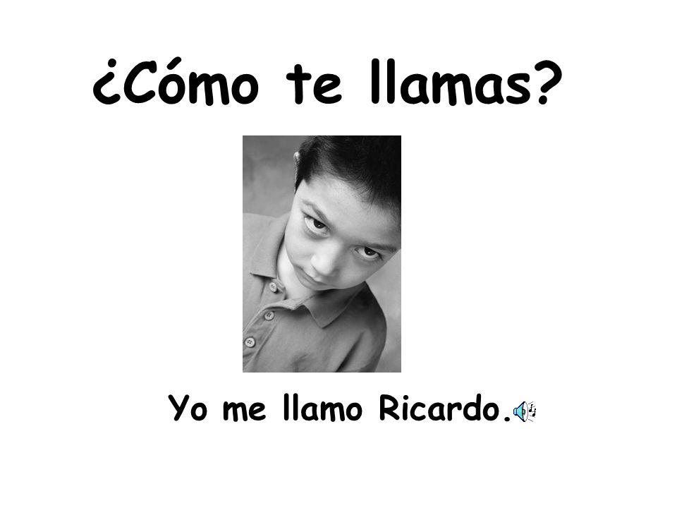 ¿Cómo te llamas Yo me llamo Ricardo.