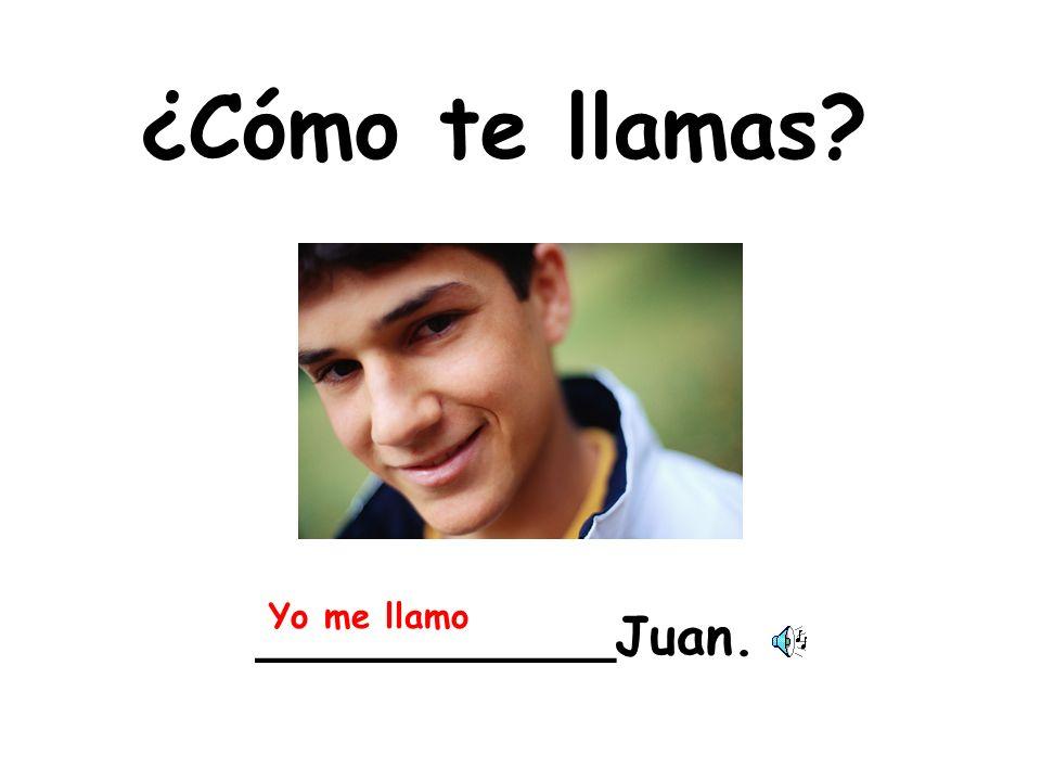 ¿Cómo te llamas Yo me llamo ___________Juan.