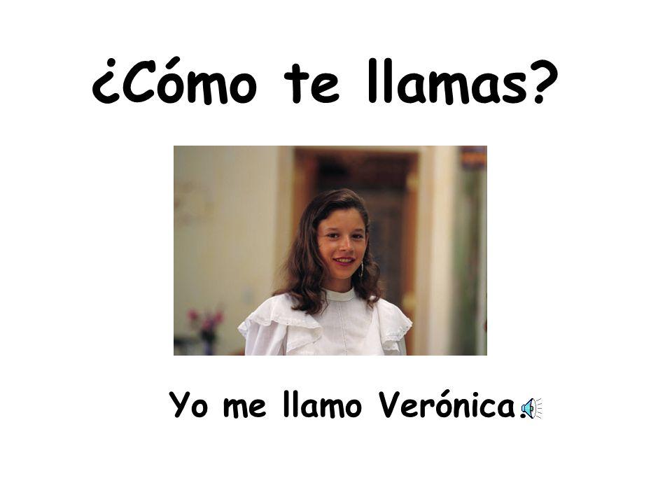 ¿Cómo te llamas Yo me llamo Verónica.