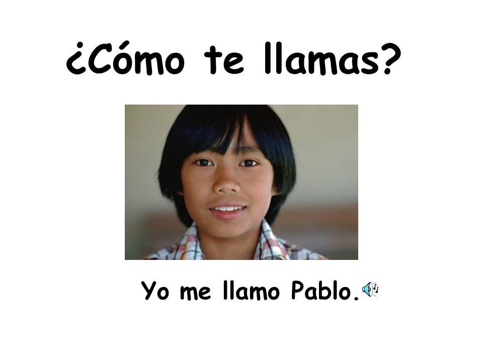 ¿Cómo te llamas Yo me llamo Pablo.