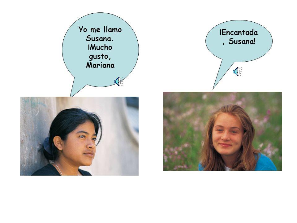 Yo me llamo Susana. ¡Mucho gusto, Mariana
