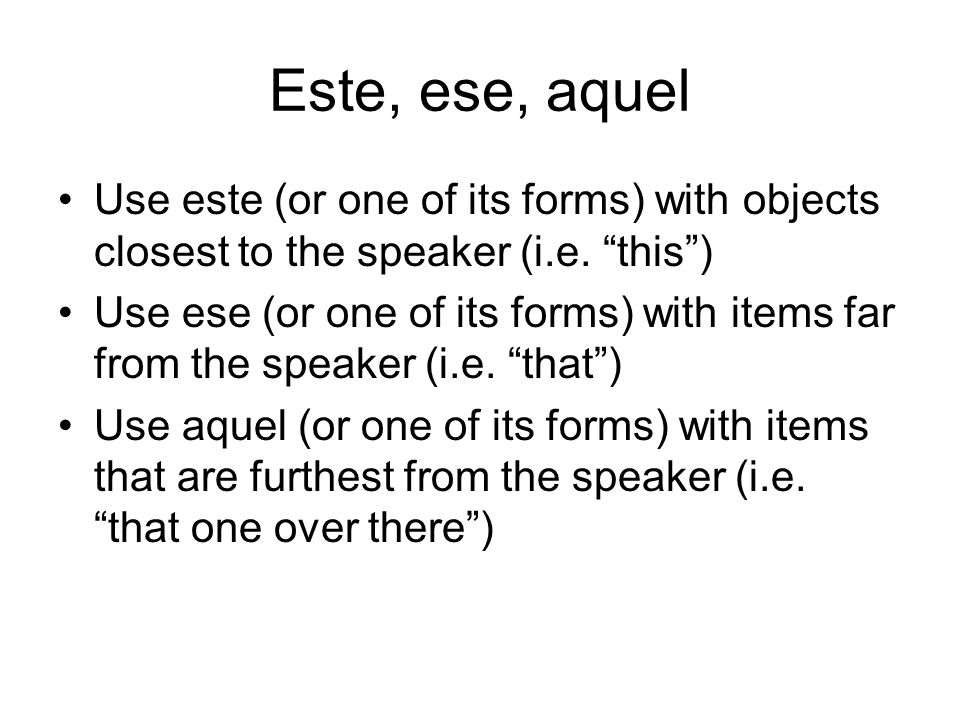 Este, ese, aquelUse este (or one of its forms) with objects closest to the speaker (i.e. this )