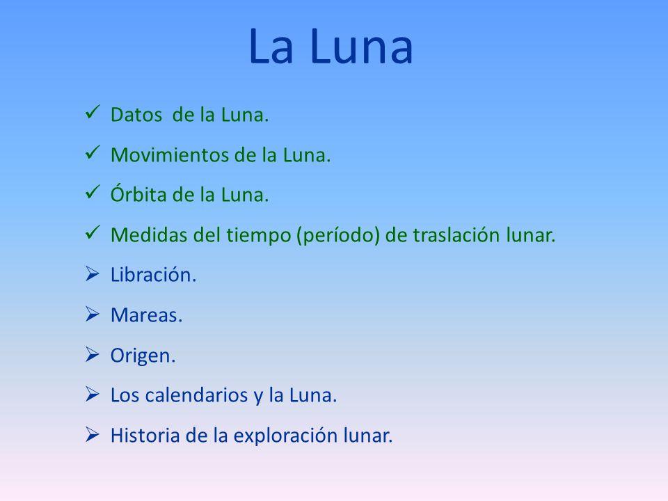 La Luna Datos de la Luna. Movimientos de la Luna. Órbita de la Luna.