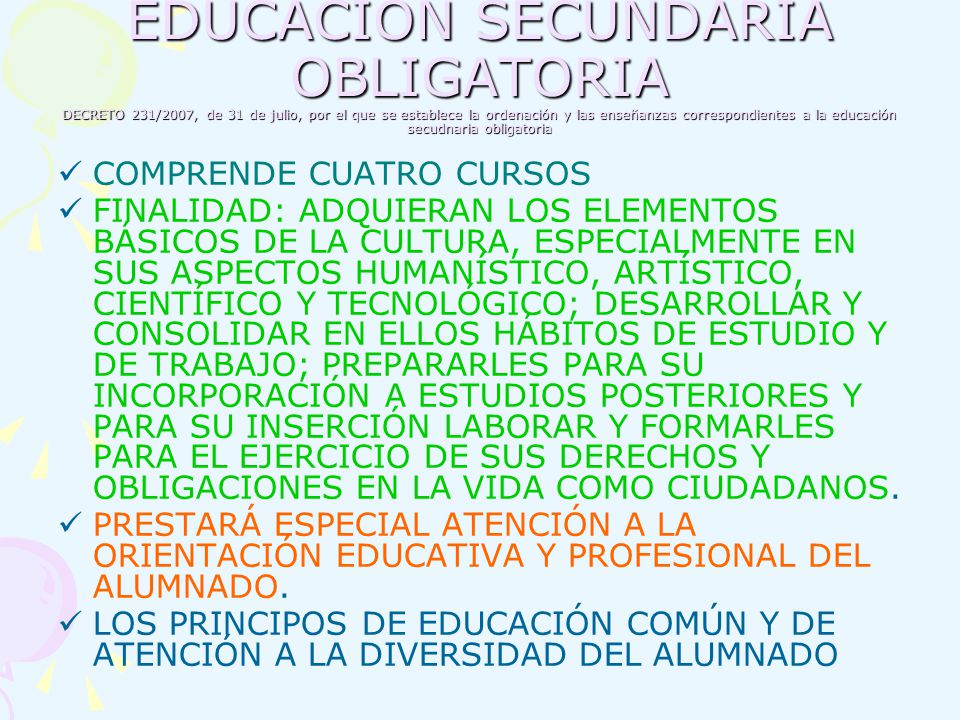 EDUCACIÓN SECUNDARIA OBLIGATORIA DECRETO 231/2007, de 31 de julio, por el que se establece la ordenación y las enseñanzas correspondientes a la educación secudnaria obligatoria
