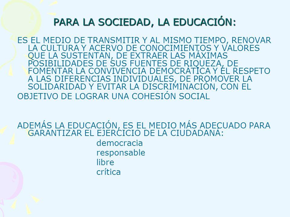 PARA LA SOCIEDAD, LA EDUCACIÓN: