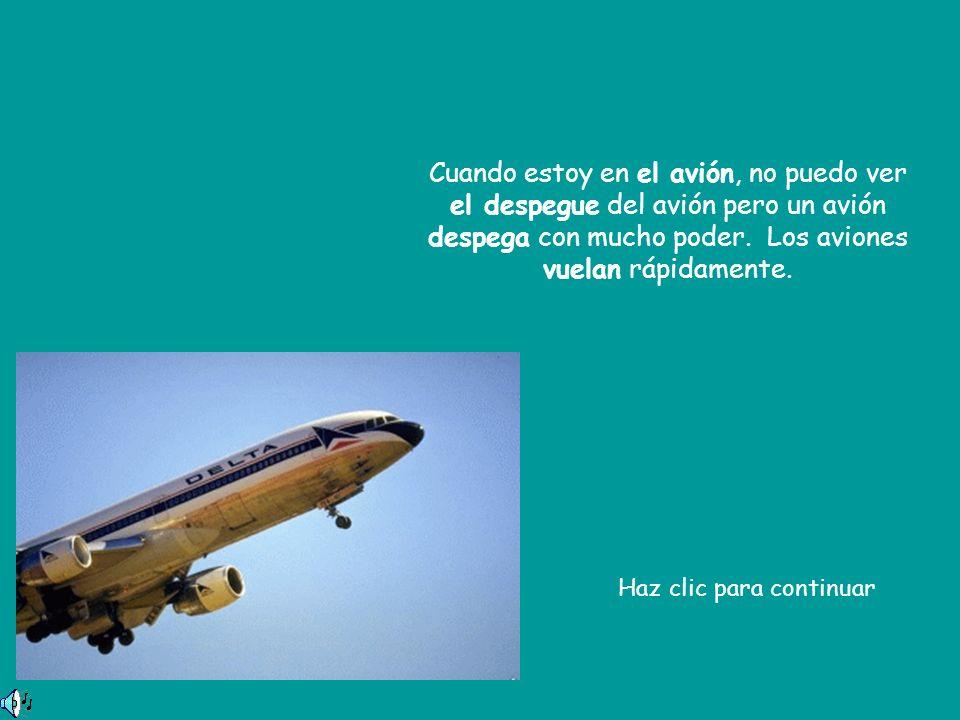 Cuando estoy en el avión, no puedo ver el despegue del avión pero un avión despega con mucho poder. Los aviones vuelan rápidamente.