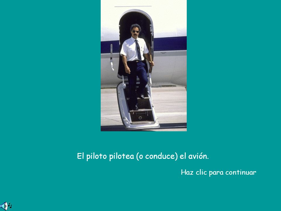El piloto pilotea (o conduce) el avión.