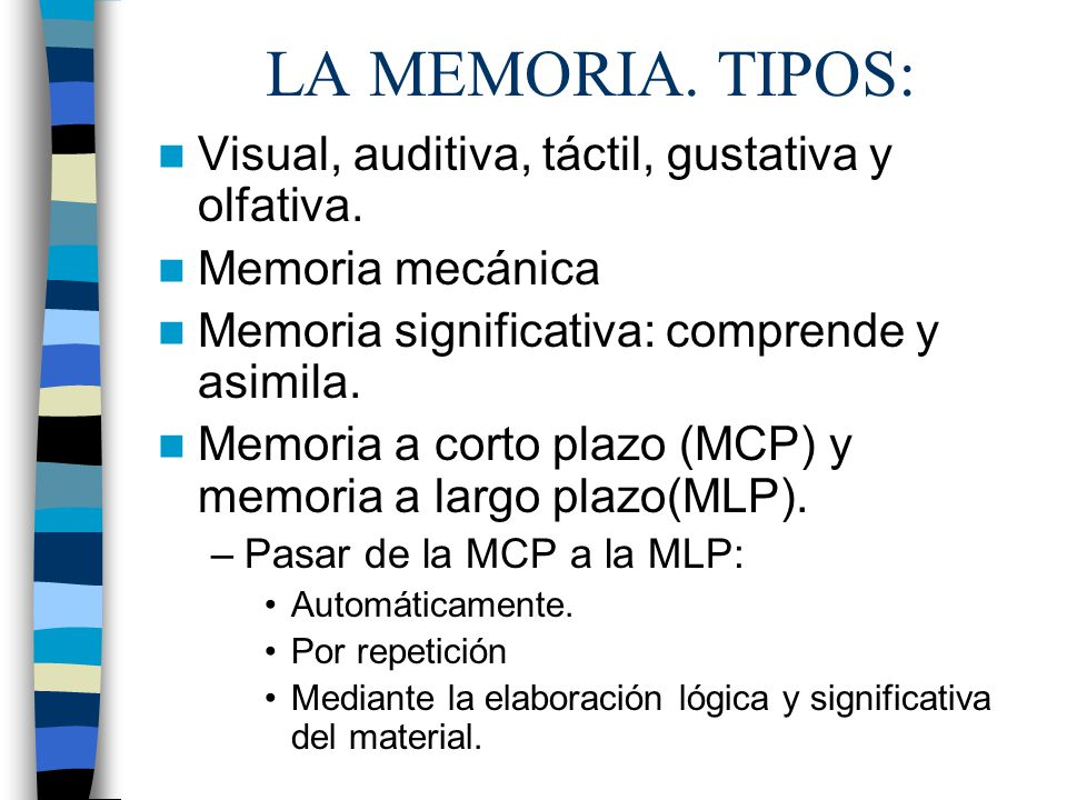 LA MEMORIA. TIPOS: Visual, auditiva, táctil, gustativa y olfativa.