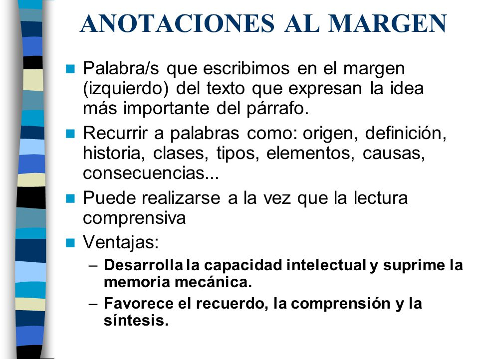 ANOTACIONES AL MARGEN Palabra/s que escribimos en el margen (izquierdo) del texto que expresan la idea más importante del párrafo.