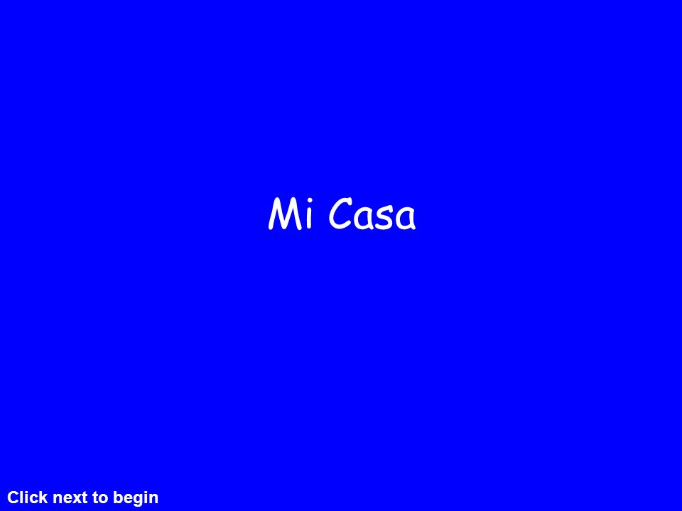 Mi Casa Click next to begin