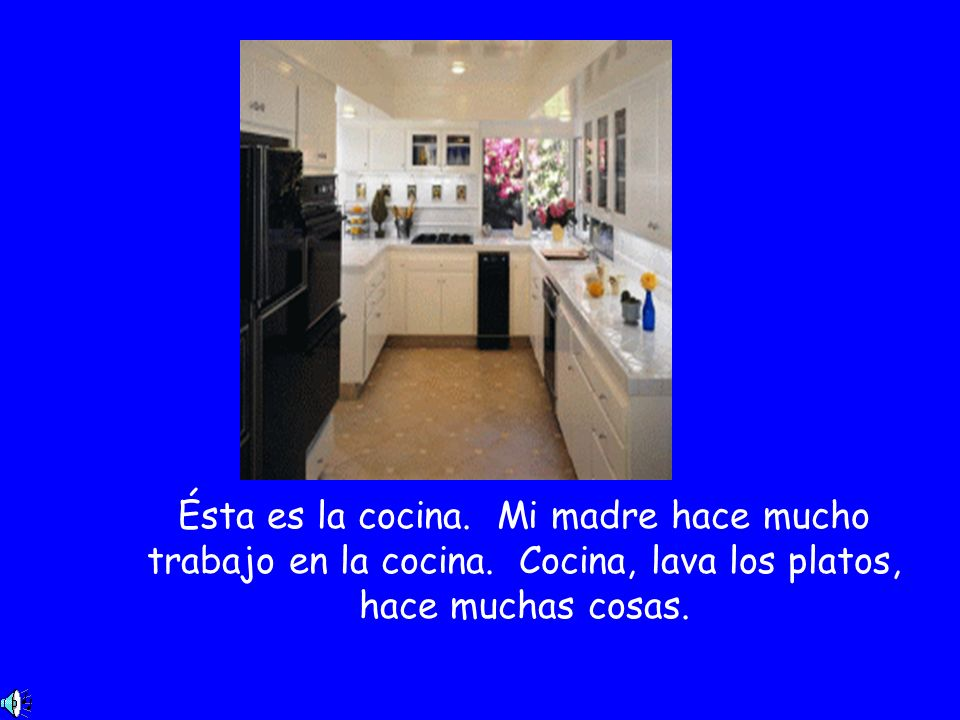 Ésta es la cocina. Mi madre hace mucho trabajo en la cocina