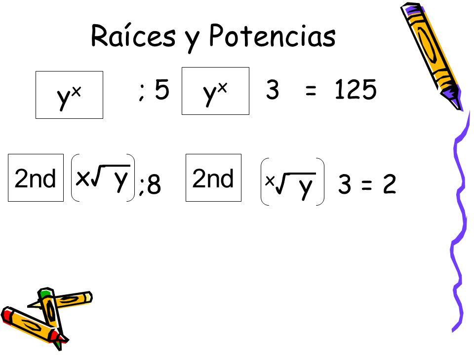 Raíces y Potencias yx yx ; 5 3 = 125 ;8 x√ y 3 = 2 2nd 2nd x√ y