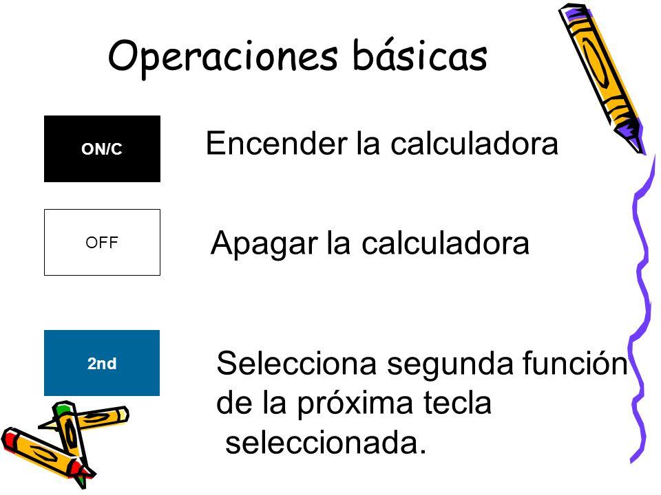 Operaciones básicas Encender la calculadora Apagar la calculadora